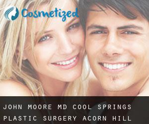 John MOORE MD. Cool Springs Plastic Surgery (Acorn Hill)